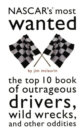 NASCAR's Most Wanted: The Top 10 Book of Outrageous Drivers, Wild Wrecks, and Other Oddities 9781574883589