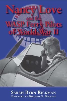 Nancy Love and the WASP Ferry Pilots of World War II 9781574412413
