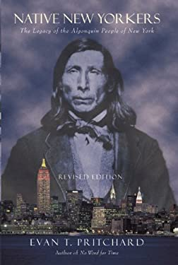 Native New Yorkers: The Legacy of the Algonquin People of New York 9781571781079