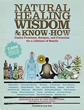 Natural Healing Wisdom & Know-How: Useful Practices, Recipes, and Formulas for a Lifetime of Health 9781579128005