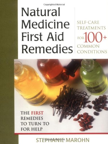 Natural Medicine First Aid Remedies: Self-Care Treatments for 100+ Common Conditions 9781571742186