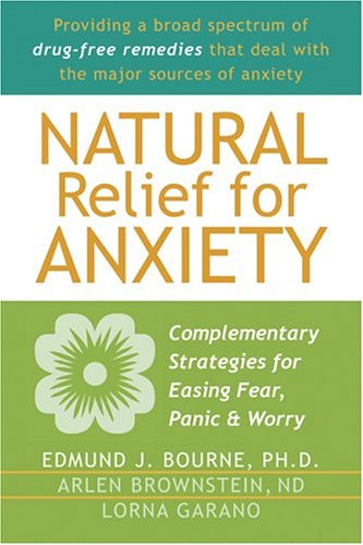 Natural Relief for Anxiety: Complementary Strategies for Easing Fear, Panic & Worry 9781572243729