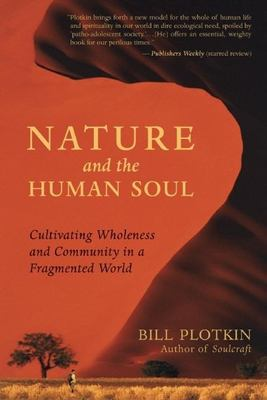 Nature and the Human Soul: Cultivating Wholeness and Community in a Fragmented World 9781577315513