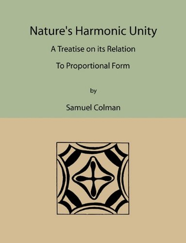 Nature's Harmonic Unity: A Treatise on Its Relation to Proportional Form 9781578987917