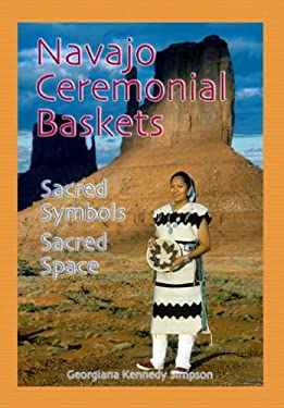 Navajo Ceremonial Baskets: Sacred Symbols, Sacred Space 9781570671180