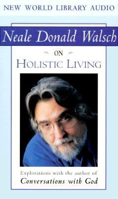 Neale Donald Walsch on Holistic Living 9781577311157