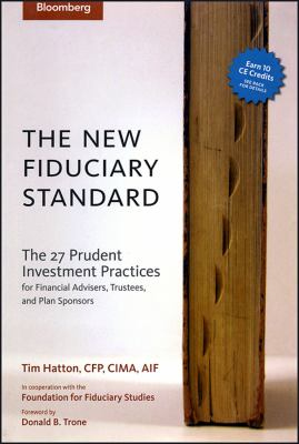New Fiduciary Standard: The 27 Prudent Investment Practices for Financial Advisers, Trustees, and Plan Sponsors 9781576601839
