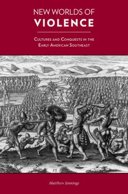 New Worlds of Violence: Cultures and Conquests in the Early American Southeast 9781572337565