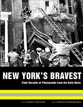 New York's Bravest: Eight Decades of Photographs from the Daily News 9781576871584