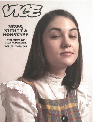 News, Nudity & Nonsense: The Best of Vice Magazine Vol. 2, 2003-2008 9781576875025