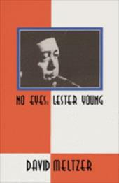 No Eyes: Lester Young - Meltzer, David