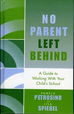 No Parent Left Behind: A Guide to Working with Your Child's School 9781578863273