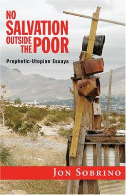 No Salvation Outside the Poor: Prophetic-Utopian Essays 9781570757525