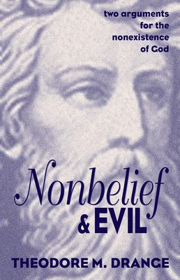 Nonbelief and Evil: Two Arguments for the Nonexistence of God 9781573922289