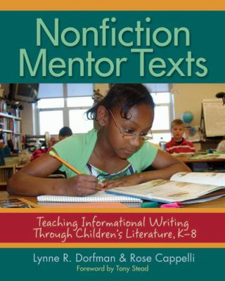 Nonfiction Mentor Texts: Teaching Informational Writing Through Children's Literature, K-8 9781571104960
