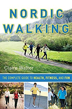 Nordic Walking: The Complete Guide to Health, Fitness, and Fun 9781578262694
