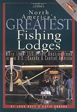 North America's Greatest Fishing Lodges: Over 300 Hotspots in the U.S., Canada & Central America 9781572232976