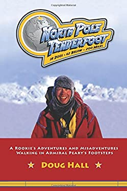 North Pole Tenderfoot: A Rookie Goes on a North Pole Expedition Following in Admiral Peary's Footsteps 9781578603282