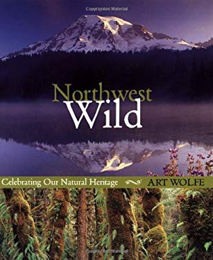 Northwest Wild: Celebrating Our Natural Heritage 9781570614040