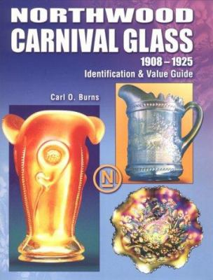 Northwood Carnival Glass: 1908-1925 Identification & Value Guide 9781574322545