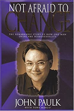 Not Afraid to Change: The Remarkable Story of How One Man Overcame Homosexuality 9781579210977