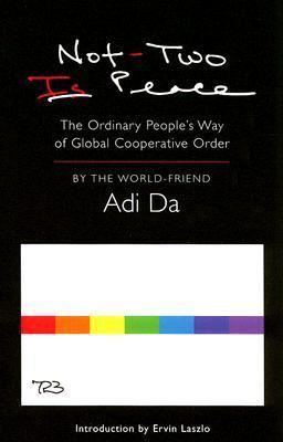 Not-Two Is Peace: The Ordinary People's Way of Global Cooperative Order 9781570972256