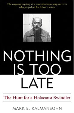 Nothing Is Too Late: The Hunt for a Holocaust Swindler 9781574886863