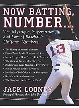 Now Batting, Number...: The Mystique, Superstition, and Lore of Baseball's Uniform Numbers 9781579125752