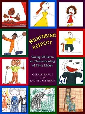 Nurturing Respect: Giving Children an Understanding of Their Elders 9781576010945