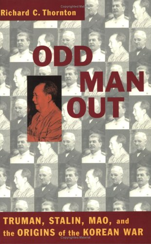 Odd Man Out: Truman, Stalin, Mao, and the Origins of the Korean War 9781574883435