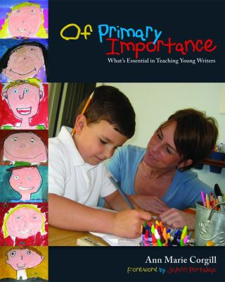 Of Primary Importance: What's Essential in Teaching Young Writers 9781571103741
