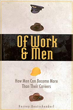 Of Work and Men: Becoming What You Are, Not What You Do 9781577490135