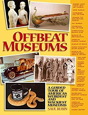 Offbeat Museums: A Guided Tour of America's Weirdest and Wackiest Museums 9781579122560