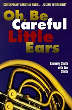 Oh, Be Careful Little Ears: Contemporary Christian Music...is That in the Bible? 9781579210458