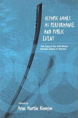 Olympic Games as Performance and Public Event: The Case of the XVII Winter Olympic Games in Norway 9781571812032