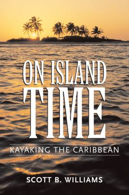 On Island Time: Kayaking the Caribbean 9781578067473