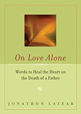 On Love Alone: Words to Heal the Heart on the Death of a Father 9781573242530