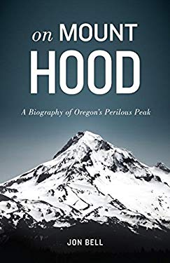 On Mount Hood: A Biography of Oregon's Perilous Peak 9781570616921