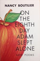On the Eighth Day Adam Slept Alone: New Poems - Boutilier, Nancy