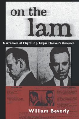 On the Lam: Narratives of Flight in J. Edgar Hoover's America 9781578065370