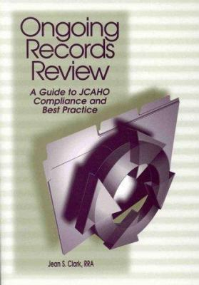 Ongoing Record Review: A Guide to Jcaho Compliance and Best Practice 9781578390380