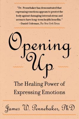 Opening Up: The Healing Power of Expressing Emotions 9781572302389