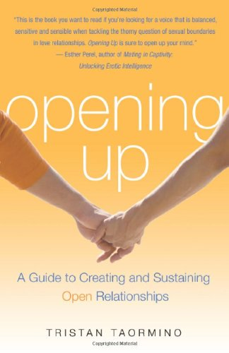Opening Up: A Guide to Creating and Sustaining Open Relationships 9781573442954