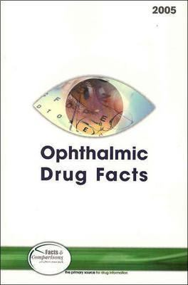 Ophthalmic Drug Facts 2005: Published by Facts and Comparisons 9781574392005