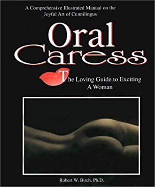 Oral Caress: The Loving Guide to Exciting a Woman 9781570743078
