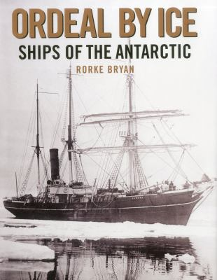 Ordeal by Ice: Ships of the Antartic 9781574093124
