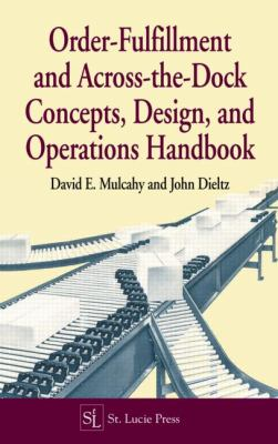 Order-Fulfillment and Across-The-Dock Concepts, Design, and Operations Handbook 9781574440447