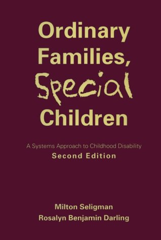 Ordinary Families, Special Children, Second Edition: A Systems Approach to Childhood Disability 9781572301559