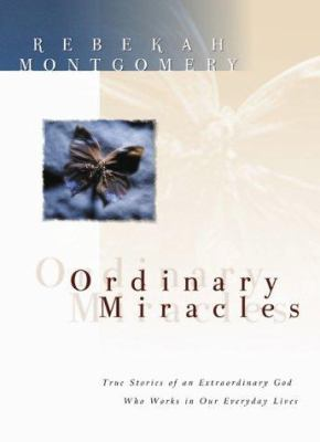 Ordinary Miracles: True Stories of an Extraordinary God Who Works in Our Everyday Lives 9781577487449