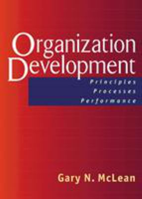 Organization Development: Principles, Processes, Performance 9781576753132